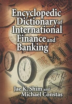 The Encyclopedic Dictionary of International Finance and Banking